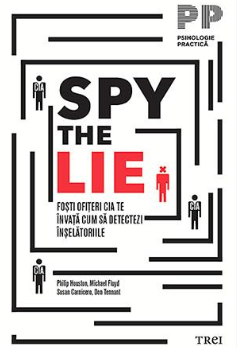 Spy the Lie. Fosti ofiteri CIA te invata cum sa detectezi inselatoriile. Trei